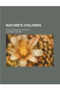 Nature's Children; Little Stories of Wild Life