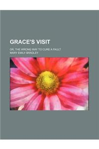 Grace's Visit; Or, the Wrong Way to Cure a Fault