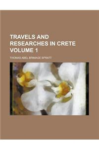 Travels and Researches in Crete Volume 1