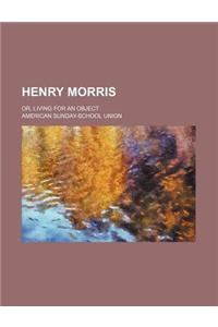 Henry Morris; Or, Living for an Object