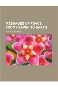 Messages of Peace from Heaven to Earth