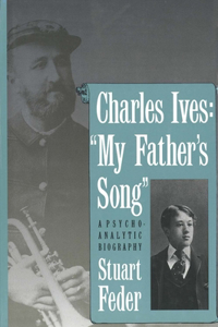 "Charles Ives: ""my Father`s Song"" a Psychoanalytic Biography"