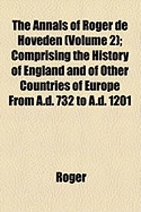 The Annals of Roger de Hoveden (Volume 2); Comprising the History of England and of Other Countries of Europe from A.D. 732 to A.D. 1201