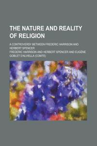The Nature and Reality of Religion; A Controversy Between Frederic Harrison and Herbert Spencer