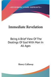 Immediate Revelation: Being a Brief View of the Dealings of God with Man in All Ages
