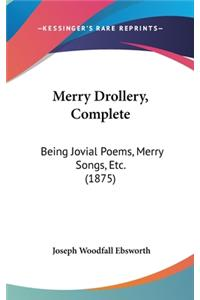 Merry Drollery, Complete: Being Jovial Poems, Merry Songs, Etc. (1875)