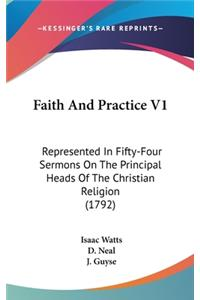 Faith and Practice V1: Represented in Fifty-Four Sermons on the Principal Heads of the Christian Religion (1792)