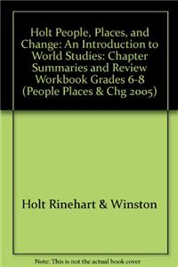 Holt People, Places, and Change: An Introduction to World Studies: Chapter Summaries and Review Workbook Grades 6-8