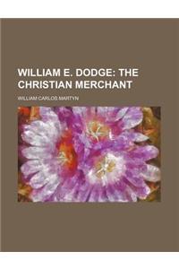 William E. Dodge; The Christian Merchant