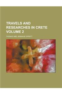 Travels and Researches in Crete Volume 2
