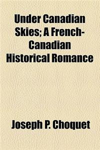 Under Canadian Skies; A French-Canadian Historical Romance