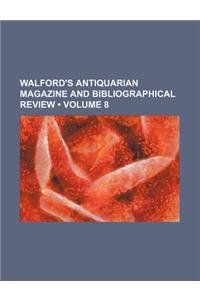 Walford's Antiquarian Magazine and Bibliographical Review (Volume 8)