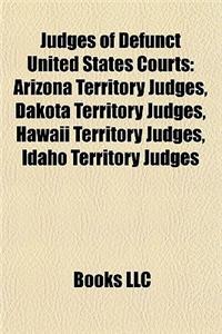 Judges of Defunct United States Courts: Arizona Territory Judges, Dakota Territory Judges, Hawaii Territory Judges, Idaho Territory Judges