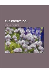The Ebony Idol
