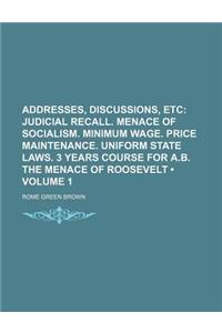 Addresses, Discussions, Etc (Volume 1); Judicial Recall. Menace of Socialism. Minimum Wage. Price Maintenance. Uniform State Laws. 3 Years Course for