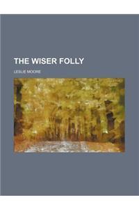 The Wiser Folly
