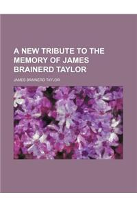 A New Tribute to the Memory of James Brainerd Taylor