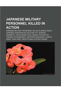Japanese Military Personnel Killed in Action: Japanese Military Personnel Killed in World War II, Japanese Warriors Killed in Battle