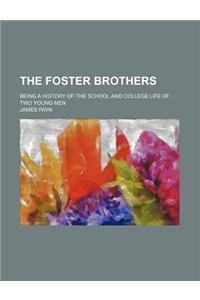 The Foster Brothers; Being a History of the School and College Life of Two Young Men