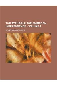 The Struggle for American Independence (Volume 1)