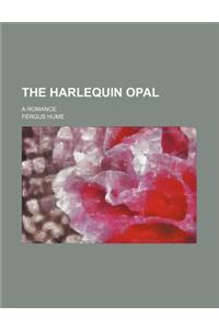 The Harlequin Opal; A Romance