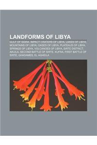 Landforms of Libya: Gulf of Sidra, Impact Craters of Libya, Lakes of Libya, Mountains of Libya, Oases of Libya, Plateaus of Libya