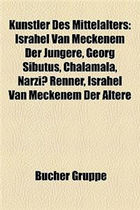 Knstler Des Mittelalters: Israhel Van Meckenem Der Jngere, Georg Sibutus, Chalamala, Narzi Renner, Israhel Van Meckenem Der Ltere