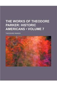 The Works of Theodore Parker (Volume 7); Historic Americans