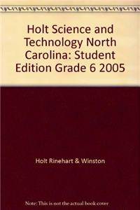 Holt Science and Technology North Carolina: Student Edition Grade 6 2005