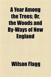 A Year Among the Trees; Or, the Woods and By-Ways of New England