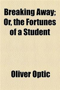 Breaking Away; Or, the Fortunes of a Student