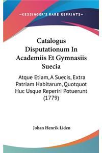 Catalogus Disputationum in Academiis Et Gymnasiis Suecia: Atque Etiam, a Suecis, Extra Patriam Habitarum, Quotquot Huc Usque Reperiri Potuerunt (1779)