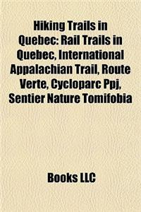 Hiking Trails in Quebec: Rail Trails in Quebec, International Appalachian Trail, Route Verte, Cycloparc Ppj, Sentier Nature Tomifobia