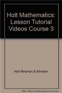 Holt Mathematics Course 3: Lesson Tutorial Videos CD-ROM