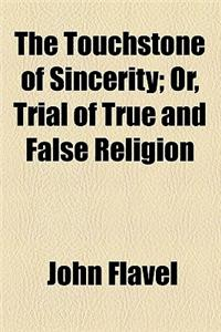 The Touchstone of Sincerity; Or, Trial of True and False Religion