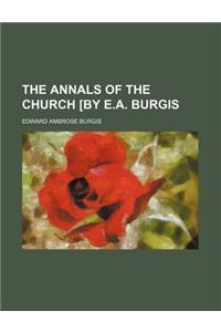The Annals of the Church [By E.A. Burgis
