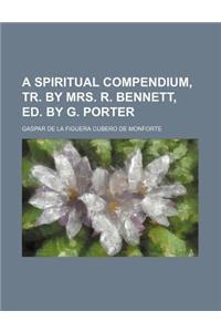 A Spiritual Compendium, Tr. by Mrs. R. Bennett, Ed. by G. Porter