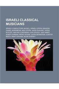 Israeli Classical Musicians: Israeli Conductors (Music), Israeli Opera Singers, Daniel Barenboim, Max Stern, Hagai Shaham, Varda Kotler, Pinchas Zu