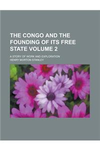 The Congo and the Founding of Its Free State (Volume 2); A Story of Work and Exploration
