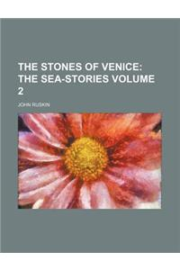 The Stones of Venice; The Sea-Stories Volume 2