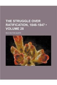 The Struggle Over Ratification, 1846-1847 (Volume 28)