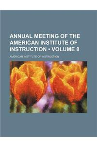 Annual Meeting of the American Institute of Instruction (Volume 8)