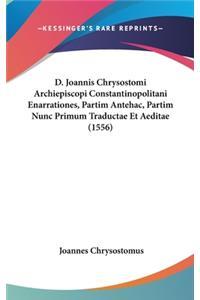 D. Joannis Chrysostomi Archiepiscopi Constantinopolitani Enarrationes, Partim Antehac, Partim Nunc Primum Traductae Et Aeditae (1556)
