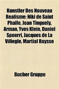 Knstler Des Nouveau Ralisme: Niki de Saint Phalle, Jean Tinguely, Arman, Yves Klein, Daniel Spoerri, Jacques de La Villegl, Martial Raysse