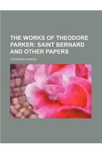The Works of Theodore Parker (Volume 14); Saint Bernard and Other Papers