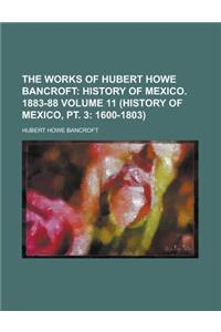 The Works of Hubert Howe Bancroft Volume 11 (History of Mexico, PT. 3: 1600-1803)