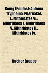 Knig (Pontos): Antonia Tryphaina, Pharnakes I., Mithridates VI., Mithridates I., Mithridates V., Mithridates II., Mithridates IV.