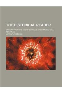 The Historical Reader; Designed for the Use of Schools and Families, on a New Plan