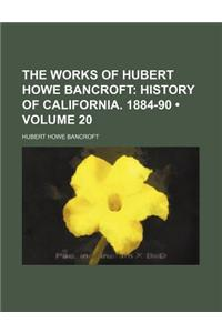 The Works of Hubert Howe Bancroft (Volume 20); History of California. 1884-90