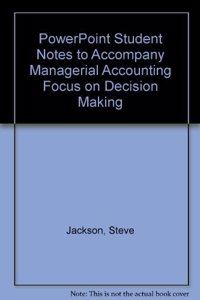 PowerPoint Student Notes to Accompany Managerial Accounting Focus on Decision Making
